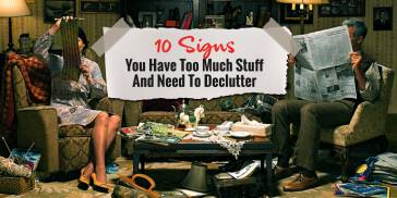 Too Much Stuff? 10 Signs You Need To Declutter