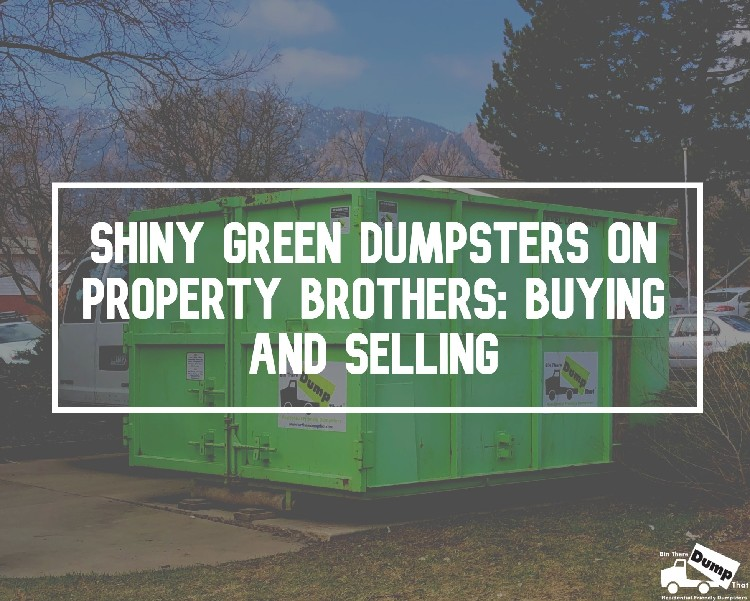 Shiny Green Dumpsters on Property Brothers