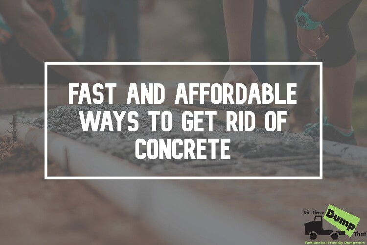 Fast and Affordable Ways to Get Rid of Concrete